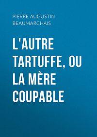 Pierre Beaumarchais -L'autre Tartuffe, ou La mère coupable