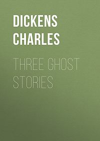 Charles Dickens -Three Ghost Stories