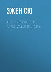 Эжен Сю -The Mysteries of Paris, Volume 6 of 6