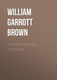 William Garrott Brown -Stephen Arnold Douglas