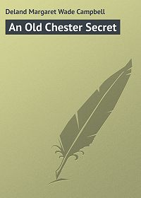 Margaret Deland -An Old Chester Secret