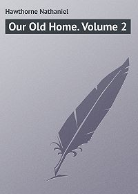Nathaniel Hawthorne -Our Old Home. Volume 2