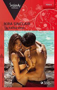 Kira Sinclair -Tu kažką slepi…