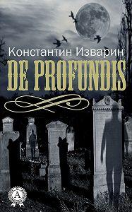 Константин Изварин -De profundis