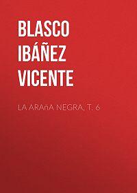 Vicente Blasco Ibáñez -La araña negra, t. 6