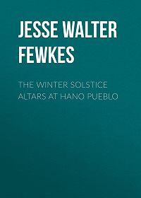 Jesse Fewkes -The Winter Solstice Altars at Hano Pueblo