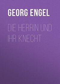 Georg Engel -Die Herrin und ihr Knecht