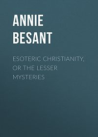 Annie Besant -Esoteric Christianity, or The Lesser Mysteries