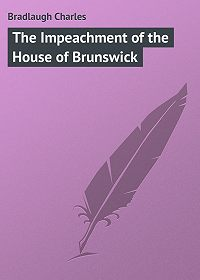 Charles Bradlaugh -The Impeachment of the House of Brunswick