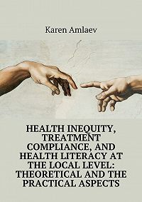 Karen Amlaev - Health inequity, treatment compliance, and health literacy at the local level: theoretical and practical aspects