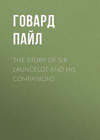 Говард Пайл -The Story of Sir Launcelot and His Companions
