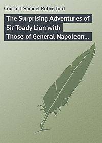 Samuel Crockett -The Surprising Adventures of Sir Toady Lion with Those of General Napoleon Smith