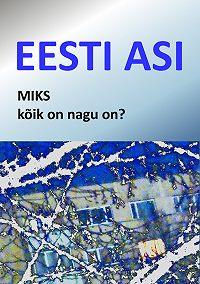 Matti Masing -Eesti asi. Miks kõik on nagu on?
