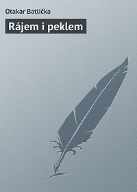 Otakar Batlička -Rájem i peklem