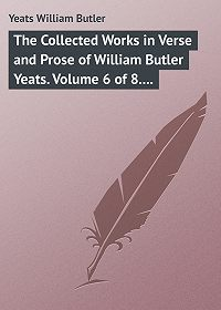 William Yeats -The Collected Works in Verse and Prose of William Butler Yeats. Volume 6 of 8. Ideas of Good and Evil