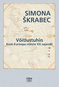 Simona Škrabec -Võitlustuhin. Kesk-Euroopa mõiste XX sajandil