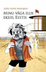 João Marques -Minu väga ilus eksiil Eestis