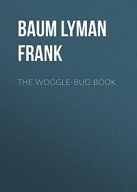 Lyman Baum -The Woggle-Bug Book