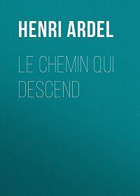 Henri Ardel -Le chemin qui descend