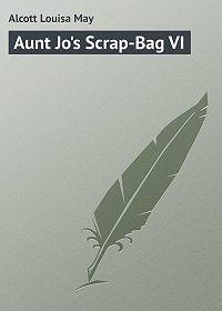 Louisa Alcott -Aunt Jo's Scrap-Bag VI