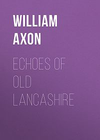 William Axon -Echoes of old Lancashire