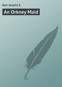 Amelia Barr -An Orkney Maid