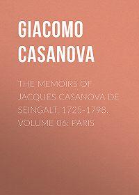 Giacomo Casanova -The Memoirs of Jacques Casanova de Seingalt, 1725-1798. Volume 06: Paris