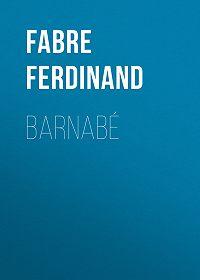 Ferdinand Fabre -Barnabé
