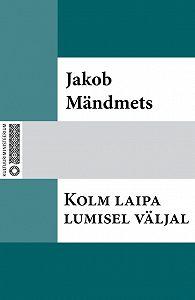 Jakob Mändmets - Kolm laipa lumisel väljal