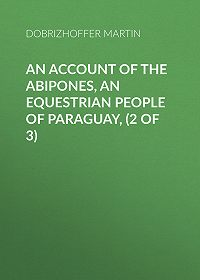 Martin Dobrizhoffer -An Account of the Abipones, an Equestrian People of Paraguay, (2 of 3)