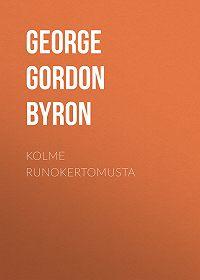 George Gordon Byron -Kolme runokertomusta