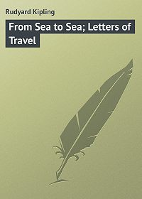 Rudyard Kipling -From Sea to Sea; Letters of Travel