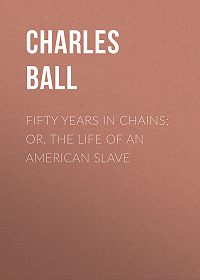 Charles Ball -Fifty Years in Chains; or, the Life of an American Slave