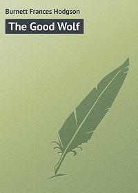 Frances Burnett -The Good Wolf