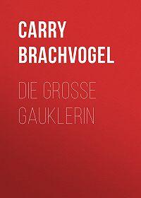 Carry Brachvogel -Die große Gauklerin