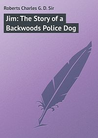 Charles Roberts -Jim: The Story of a Backwoods Police Dog