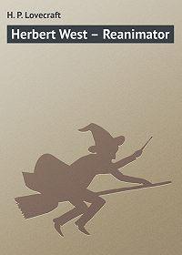 Howard Phillips Lovecraft -Herbert West – Reanimator