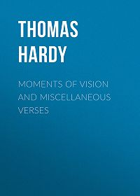 Thomas Hardy -Moments of Vision and Miscellaneous Verses