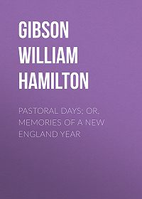 William Gibson -Pastoral Days; or, Memories of a New England Year