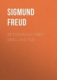 Sigmund Freud -Zeitgemäßes über Krieg und Tod
