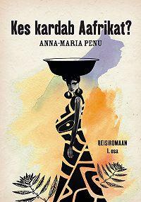 Anna-Maria Penu -Kes kardab Aafrikat?