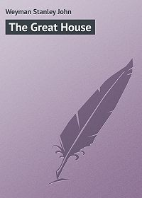 Stanley Weyman -The Great House
