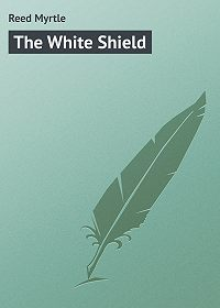 Myrtle Reed -The White Shield