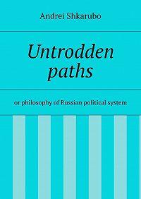 Andrei Shkarubo -Untrodden paths
