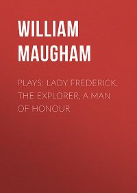 William Maugham -Plays: Lady Frederick, The Explorer, A Man of Honour