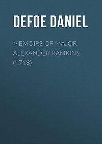 Daniel Defoe -Memoirs of Major Alexander Ramkins (1718)