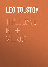 Leo Tolstoy -Three Days in the Village