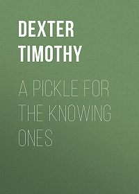 Timothy Dexter -A Pickle for the Knowing Ones