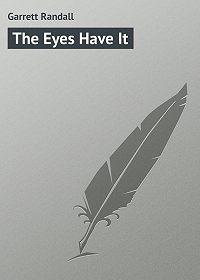 Randall Garrett -The Eyes Have It
