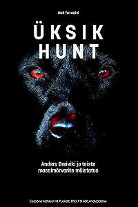 Unni Turrettini -Üksik hunt. Anders Breiviku ja teiste massimõrvarite mõistatus